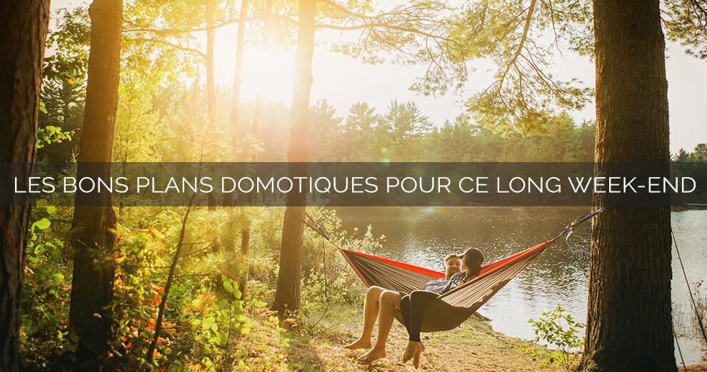 #VEILLE Les promos et bons plans domotique pour ce grand week-end